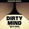 Dirty Mind (eSQUIRE Remix)