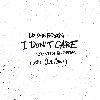 I Don't Care (Jonas Blue Remix) - Ed Sheeran & Justin Bieber